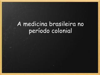 A medicina brasileira no período colonial