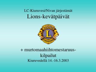 LC-Kiuruvesi/Nivan järjestämät Lions-kevätpäivät + murtomaahiihtomestaruus- kilpailut