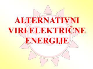 ALTERNATIVNI VIRI ELEKTRIČNE ENERGIJE