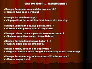 ONLY FOR JOKES, �.. Tarucing Rehe  ! Kenapa Superman celana dalamnya merah ?