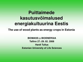 BIOMASS  ja  BIOENERGIA Tallinn 27.-29. 02. 2008 Hardi Tullus Estonian University of Life Sciences