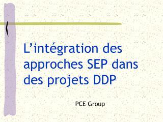 L'int égration des approches SEP dans des projets DDP