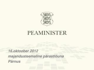 16.oktoober  201 2 majandusteemaline  p ärastlõuna Pärnus