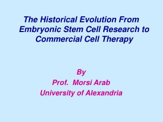 The Historical Evolution From Embryonic Stem Cell Research to Commercial Cell Therapy By