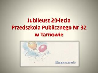 Jubileusz 20-lecia  Przedszkola Publicznego Nr 32 w Tarnowie