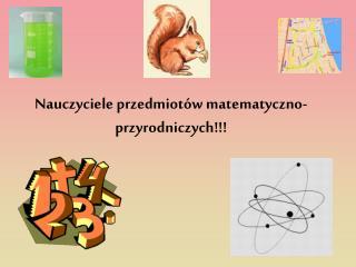 Nauczyciele przedmiot�w matematyczno-przyrodniczych!!!