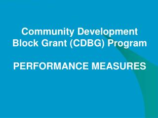 Community Development Block Grant CDBG Program  PERFORMANCE MEASURES