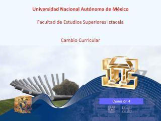 Universidad Nacional Autónoma de México Facultad de Estudios Superiores Iztacala Cambio Curricular