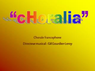 Chorale francophone Directeur  musical : Gil  Gourdier -Leroy