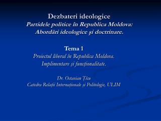 Dezbateri ideologice Partidele politice în Republica Moldova:  Abordări ideologice şi doctrinare.