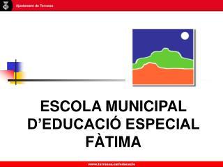 ESCOLA MUNICIPAL D'EDUCACIÓ ESPECIAL FÀTIMA