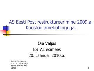 AS Eesti Post restruktureerimine 2009.a. Koostöö ametiühinguga.