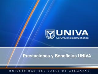 Prestaciones y Beneficios UNIVA