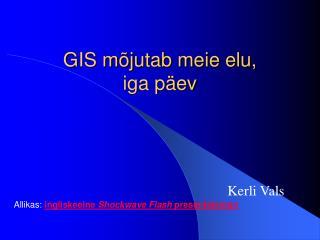 GIS mõjutab meie elu, iga päev