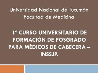 1º CURSO UNIVERSITARIO DE FORMACIÓN DE POSGRADO PARA MÉDICOS DE CABECERA – INSSJP.