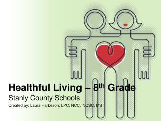 Healthful Living – 8 th  Grade
