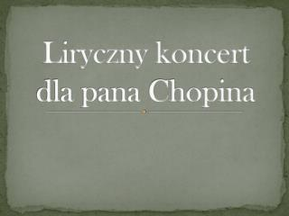 Liryczny koncert dla pana Chopina