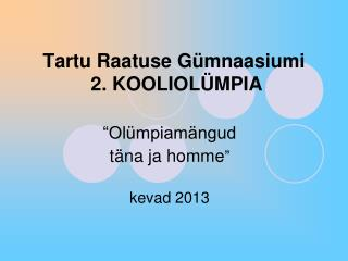 Tartu Raatuse Gümnaasiumi  2. KOOLIOLÜMPIA