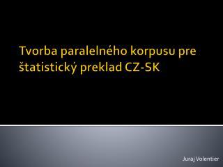 Tvorba paraleln � ho korpusu  pre  �tatistick� preklad  CZ-SK