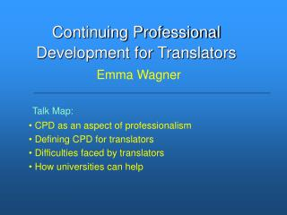 Talk Map:  CPD as an aspect of professionalism  Defining CPD for translators