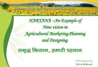HARYANA –An Example of  New vision in  Agriicultural Marketing,Planning  and Designing.