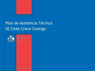 Plan de Asistencia Técnica  SE Chile Crece Contigo