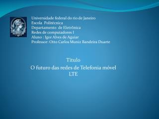 Titulo O futuro das redes de Telefonia móvel LTE