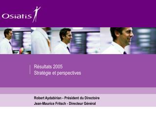 Résultats 2005  Stratégie et perspectives