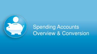 Spending Accounts Overview & Conversion