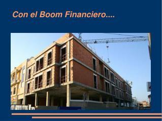 Con el Boom Financiero....