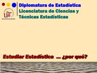 Diplomatura de Estadística Licenciatura de Ciencias y Técnicas Estadísticas