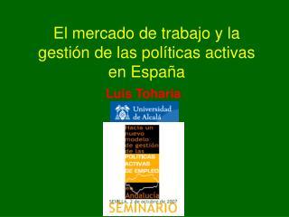 El mercado de trabajo y la gestión de las políticas activas  en España