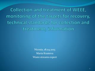 Nicosia,  18.04.2013 Maria Krasteva Waste streams expert