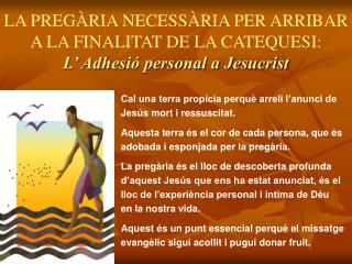 LA PREGÀRIA NECESSÀRIA PER ARRIBAR A LA FINALITAT DE LA CATEQUESI: L' Adhesió personal a Jesucrist