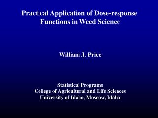 Practical Application of Dose-response  Functions in Weed Science William J. Price