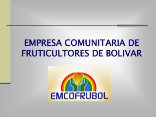EMPRESA COMUNITARIA DE FRUTICULTORES DE BOLIVAR