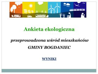 Ankieta ekologiczna  przeprowadzona wśród mieszkańców  GMINY BOGDANIEC  WYNIKI