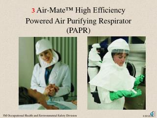 3  Air-Mate ™ High Efficiency Powered Air Purifying Respirator (PAPR)