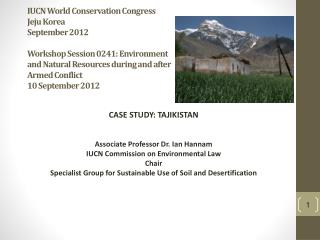 CASE STUDY: TAJIKISTAN Associate Professor Dr. Ian Hannam IUCN Commission on Environmental Law