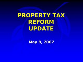 PROPERTY TAX  REFORM UPDATE