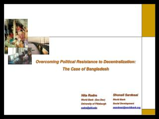 Overcoming Political Resistance to Decentralization:  The Case of Bangladesh
