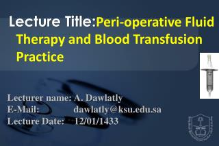 Lecture Title: Peri-operative Fluid Therapy and Blood Transfusion Practice