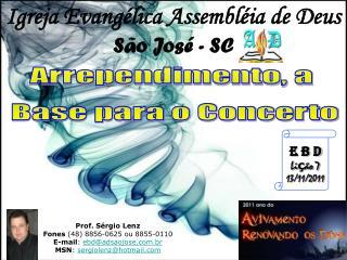 Prof. Sérgio Lenz Fones  (48) 8856-0625 ou 8855-0110 E-mail :  ebd@adsaojose.br
