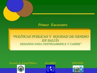 POL TICAS P BLICAS Y  EQUIDAD DE GENERO EN SALUD:   DESAFIOS PARA CENTROAMERICA Y CARIBE
