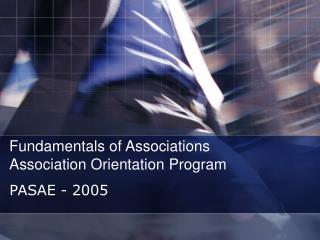 Fundamentals of Associations Association Orientation Program