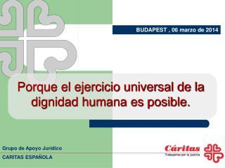 Porque el ejercicio universal de la  dignidad humana es posible.