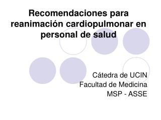 Recomendaciones para   reanimación cardiopulmonar en personal de salud