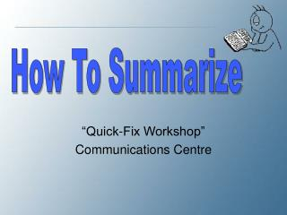 Quick-Fix Workshop  Communications Centre