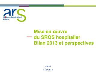 Mise en œuvre  du SROS hospitalier Bilan 2013 et perspectives