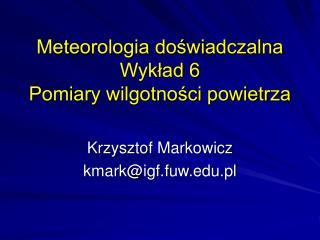 Meteorologia doświadczalna Wykład 6 Pomiary wilgotności powietrza